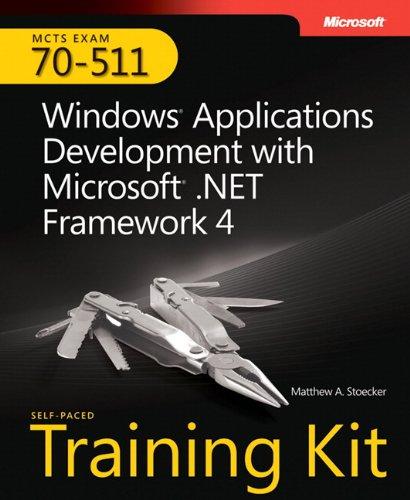 MCTS Self-Paced Training Kit (Exam 70-511): Windows® Application Development with Microsoft® .NET Framework 4