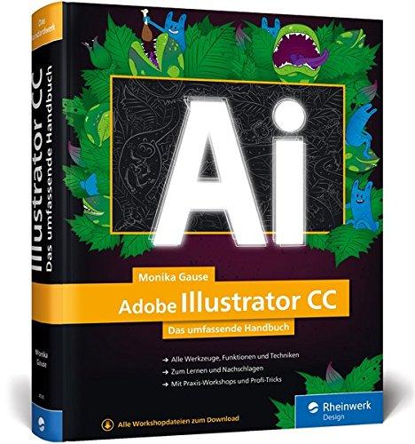 Adobe Illustrator CC: Das umfassende Handbuch: Ihr Standardwerk zum Lernen und Nachschlagen Buch-Cover