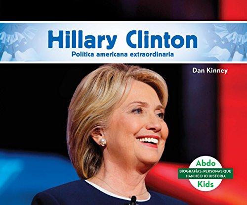 Hillary Clinton: Destacada Política Norteamericana (Hillary Clinton: Remarkable American Politician) (Biografías: Personas que han hecho historia / Biographies: People who have made history)