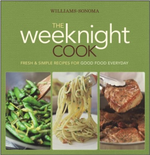 williams-sonoma-the-weeknight-cook-fresh-simple-recipes-for-good-food-everyday
