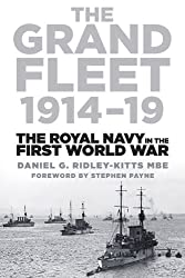 The Grand Fleet 1914-19: The Royal Navy in the First World War: Written by Daniel George Ridley-Kitts, 2013 Edition, Publisher: The History Press [Paperback]