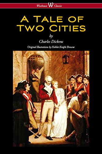 A Tale of Two Cities (Wisehouse Classics - with original Illustrations by Phiz) (English Edition)