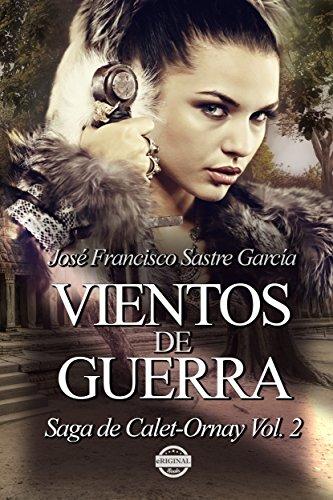 Vientos de Guerra: Saga de Calet-Ornay vol. 2 por Jose Francisco Sastre Garcia