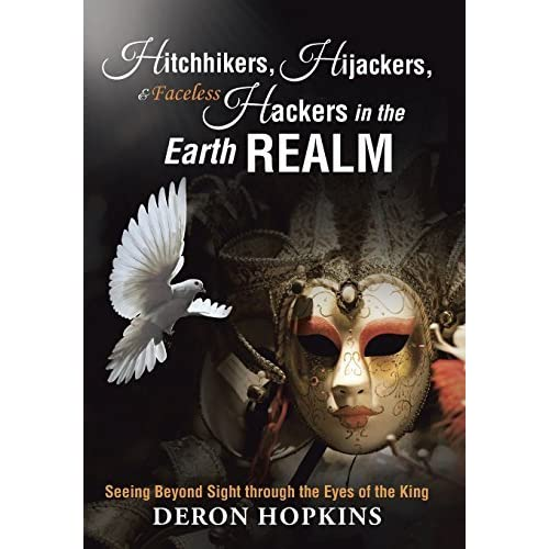 Hitchhikers, Hijackers, and Faceless Hackers in the Earth Realm: Seeing Beyond Sight through the Eyes of the King by DeRon Hopkins (2015-10-23)