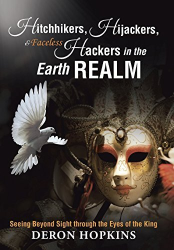 Hitchhikers, Hijackers, and Faceless Hackers in the Earth Realm: Seeing Beyond Sight through the Eyes of the King by DeRon Hopkins (2015-10-23) par DeRon Hopkins