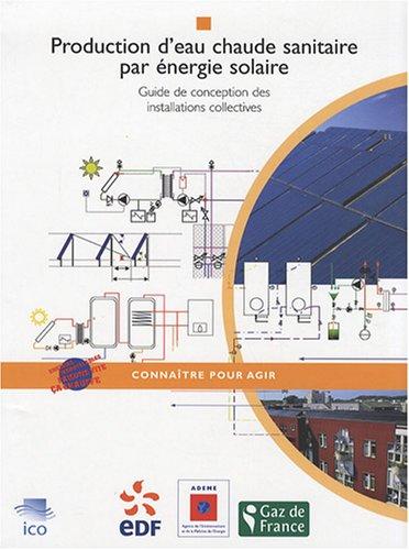 Production d'eau chaude sanitaire par énergie solaire : Guide de conception des installations collectives (1Cédérom)