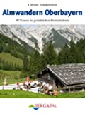 Almwandern Oberbayern: 30 Rundtouren zu gemütlichen Brotzeitalmen