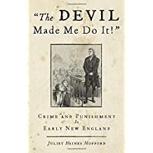 Devil Made Me Do It!: Crime And Punishment In Early New England