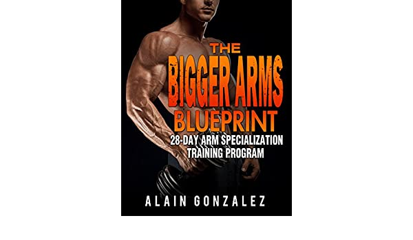 The bigger arms blueprint 28 day arm specialization training the bigger arms blueprint 28 day arm specialization training program ebook alain gonzalez amazon kindle store malvernweather Gallery