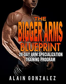 The bigger arms blueprint 28 day arm specialization training the bigger arms blueprint 28 day arm specialization training program by gonzalez malvernweather Gallery