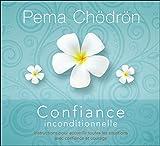 Confiance inconditionnelle - Instructions pour accueillir toutes les situations avec confiance et courage - Livre audio 2 CD