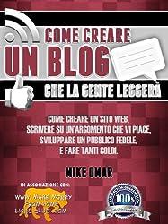 COME CREARE UN BLOG CHE LA GENTE LEGGERÀ: Come creare un sito web, scrivere su un'argomento che vi piace, sviluppare un pubblico fedele, e fare tanti soldi. (THE MAKE MONEY FROM HOME LIONS CLUB)