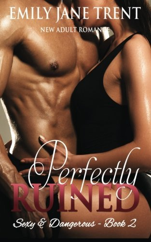 Perfectly Ruined (Sexy & Dangerous) by Emily Jane Trent (2015-01-12)