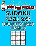 Poop Time Puzzles Sudoku Puzzle Book, 1,000 Extra Hard Puzzles: Work Them Out With a Pencil, You'll Feel So Satisfied When You're Finished: Volume 7