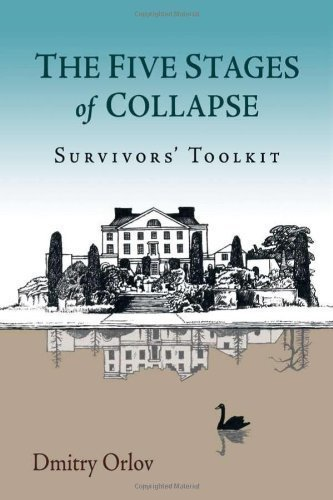 The Five Stages of Collapse: Survivors' Toolkit by Orlov, Dmitry (2013) Paperback