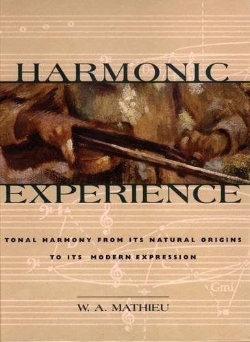 Harmonic Experience: Tonal Harmony from Its Natural Origins to Its Modern Expression por W. a. Mathieu