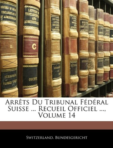 Arrêts Du Tribunal Fédéral Suisse ... Recueil Officiel ..., Volume 14