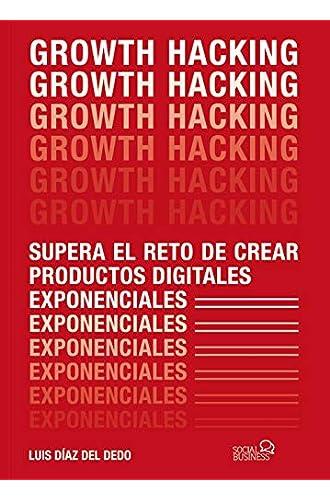 Descargar gratis Growth Hacking: Supera el reto de crear productos digitales exponenciales de Luis Díaz del Dedo
