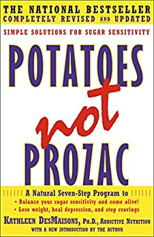 Potatoes Not Prozac: A Natural Seven-Step Plan to: Control Your Craving (English Edition) de [DesMaisons, Kathleen]