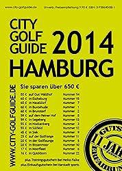 City Golf Guide Hamburg 2014: Das Golf-Gutscheinbuch für Hamburg und Umgebung. Über 650 Euro Greenfee-Gutscheine, alle Plätze und Übersichtskarten.