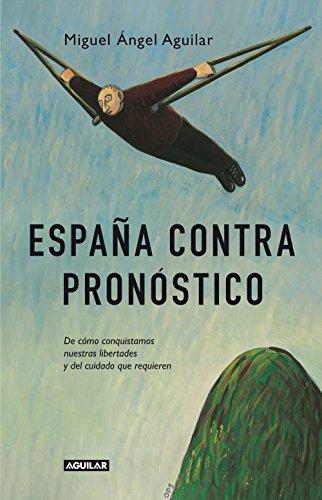España contra pronóstico: De cómo conquistamos nuestras libertades y del cuidado que requieren