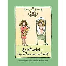 Es ist vorbei - ich weiß es nur noch nicht: Bewältigung traumatischer Geburtserfahrungen