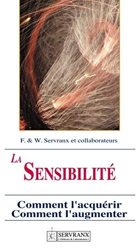 La sensibilité radiesthésique: Comment l'acquérir, comment l'augmenter par F. et W. Servranx et associés