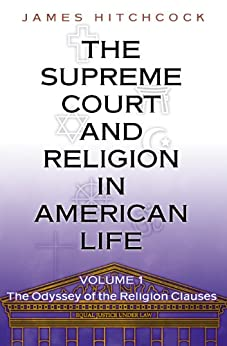 The Supreme Court and Religion in American Life, Vol. 1: The Odyssey of the Religion Clauses (New Forum Books) by [Hitchcock, James]