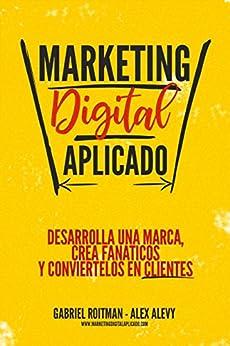 Descargar Epub Marketing Digital Aplicado: Desarrolla una marca, crea fanáticos y conviértelos en clientes
