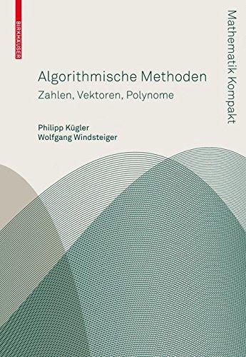 Algorithmische Methoden: Zahlen, Vektoren, Polynome (Mathematik Kompakt)