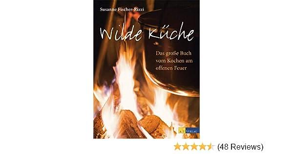 Outdoorküche Buch Buchung : Wilde küche: das grosse buch vom kochen am offenen feuer ebook
