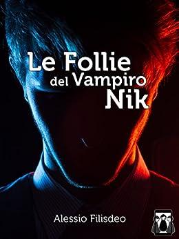 Le Follie del Vampiro Nik di [Filisdeo, Alessio]