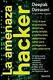 La amenaza hacker: Todo lo que empresarios, directivos, profesionales y particulares deberíamos saber para protegernos adecuadamente