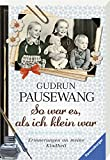So war es, als ich klein war: Erinnerungen an meine Kindheit (Ravensburger Taschenbücher)