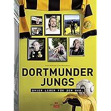 Dortmunder Jungs: Unser Leben für den BVB