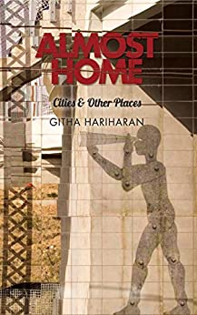 Almost Home: Cities and Other Places by [Hariharan, Githa]