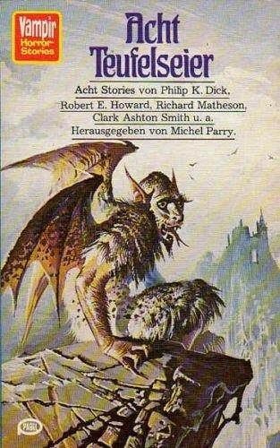 Acht Teufelseier ; Acht Stories [von Philip K. Dick, Robert E. Howard, Richard Matheson, Clark Ashton Smith u.a.] / [Herausgegeben von Michel Parry]