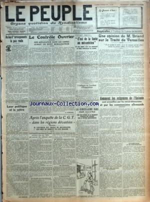 PEUPLE (LE) [No 33] du 05/02/1921 - AU LIEU D'ARRANGEMENTS LA PAIX REELLE - LEUR POLITIQUE ET LA NOTRE PAR LEON JOUHAUX - LE CONTROLE OUVRIER - SON APPLICATION DANS LES USINES AURAIT UN EFFET MORALISATEUR PAR A. DUMERCQ - APRES L'ENQUETE DE LA C. G. T. DANS LES REGIONS DEVASTEES - M. LOUCHEUR EST OBLIGE DE RECONNAITRE QUE RIEN DE SERIEUX N'A ETE REALISE - LE CONSEIL ECONOMIQUE DU TRAVAIL PRECISERA SOUS PEU L'EFFORT QUI POURRAIT ETRE UTILEMENT TENTE - LES PROJETS GOUVERNEMENTAUX - LES LENTEURS A
