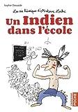 La vie héroîque d'Antoine Lebic : Un indien dans l'école / Sophie Dieuaide | Dieuaide, Sophie (1962-....). Auteur