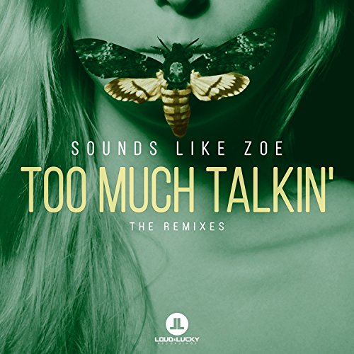 Sounds Like Zoe-Too Much Talkin' (The Remixes)