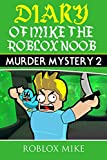 #5: Diary of Mike the Roblox Noob: Murder Mystery 2 (Unofficial Roblox Diary Book 1)