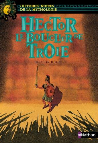 Hector Le bouclier de Troie (10) par Hector Hugo