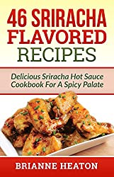 46 Sriracha Flavored Recipes (English Edition)