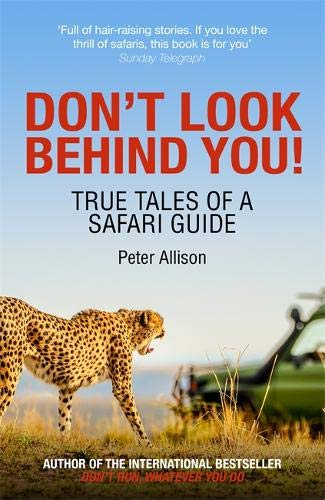 Don't Look Behind You!: True Tales of a Safari Guide (Botswana Safari-guide)