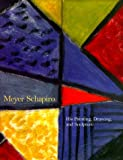 Schapiro, Meyer: Painting,drawing and: His Painting, Drawing and Sculpture