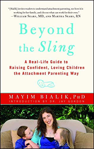 Beyond the Sling: A Real-Life Guide to Raising Confident, Loving Children the Attachment Parenting Way -