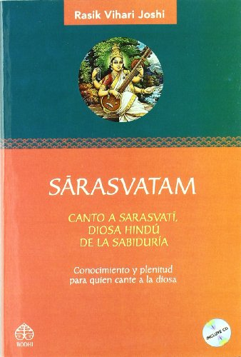 Sarasvatam: Canto A Sarasvati, Diosa Hindu de la Sabiduria: Conocimiento y Plenitud Para Quien Cante a la Diosa por Rasik Vihari Joshi