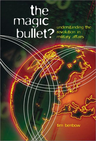The Magic Bullet?: Understanding the Revolution in Military Affairs