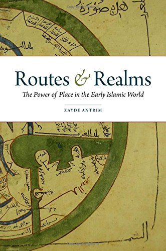 Routes & Realms: The Power of Place in the Early Islamic World