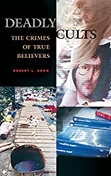 Deadly Cults: The Crimes of True Believers